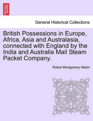 British Possessions in Europe, Africa, Asia and Australasia, Connected with England by the India and Australia Mail Steam Packet Company.