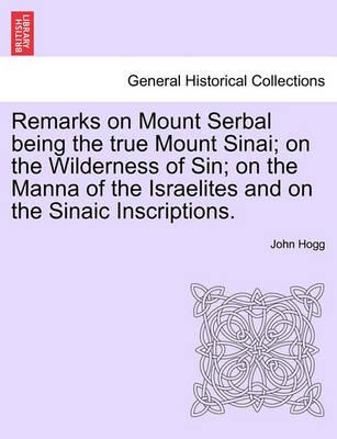 Remarks on Mount Serbal Being the True Mount Sinai; On the Wilderness of Sin; On the Manna of the Israelites and on the Sinaic Inscriptions.