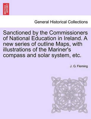 Sanctioned by the Commissioners of National Education in Ireland. a New Series of Outline Maps, with Illustrations of the Mariner's Compass and Solar System, Etc.