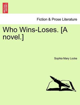 Who Wins-Loses. [A Novel.]