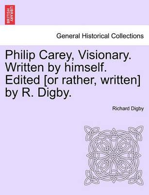 Philip Carey, Visionary. Written by Himself. Edited [Or Rather, Written] by R. Digby.