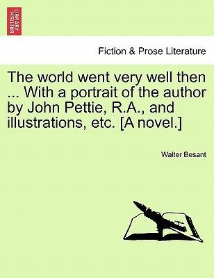 The World Went Very Well Then ... with a Portrait of the Author by John Pettie, R.A., and Illustrations, Etc. [A Novel.]