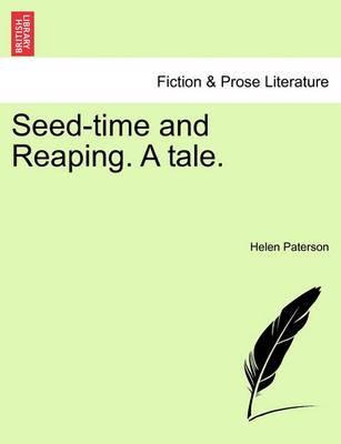 Seed-Time and Reaping. a Tale.