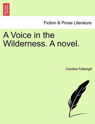 A Voice in the Wilderness. a Novel.