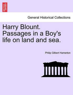 Harry Blount. Passages in a Boy's Life on Land and Sea.