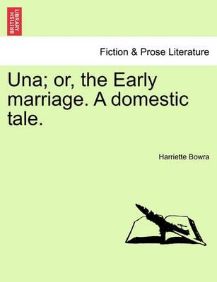 Una; Or, the Early Marriage. a Domestic Tale.