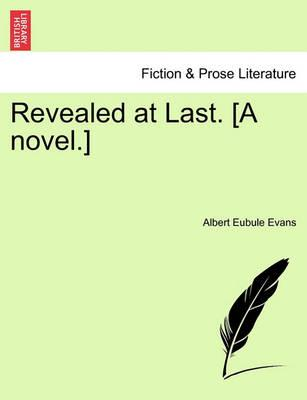Revealed at Last. [A Novel.]