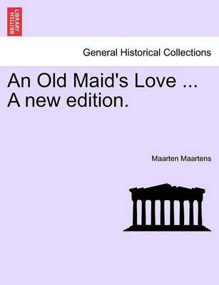 An Old Maid's Love ... a New Edition.