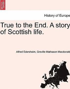 True to the End. a Story of Scottish Life.