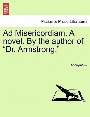 """Ad Misericordiam. a Novel. by the Author of """"Dr. Armstrong."""""""