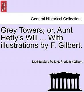 Grey Towers; Or, Aunt Hetty's Will ... with Illustrations by F. Gilbert.