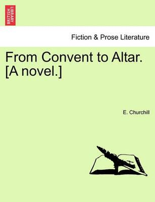 From Convent to Altar. [A Novel.]