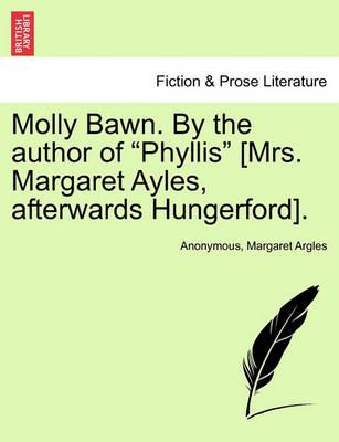 """Molly Bawn. by the Author of """"Phyllis"""" [Mrs. Margaret Ayles, Afterwards Hungerford]."""