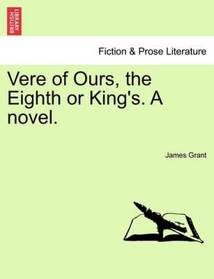 Vere of Ours, the Eighth or King's. a Novel.