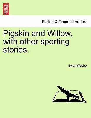 Pigskin and Willow, with Other Sporting Stories.