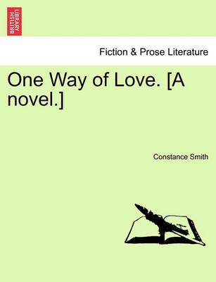 One Way of Love. [A Novel.]