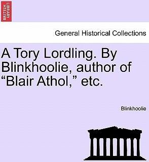 """A Tory Lordling. by Blinkhoolie, Author of """"Blair Athol,"""" Etc."""