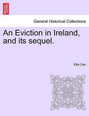 An Eviction in Ireland, and Its Sequel.