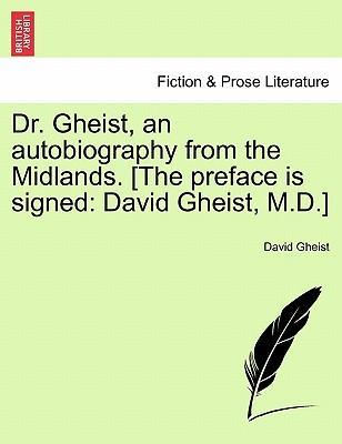 Dr. Gheist, an Autobiography from the Midlands. [The Preface Is Signed