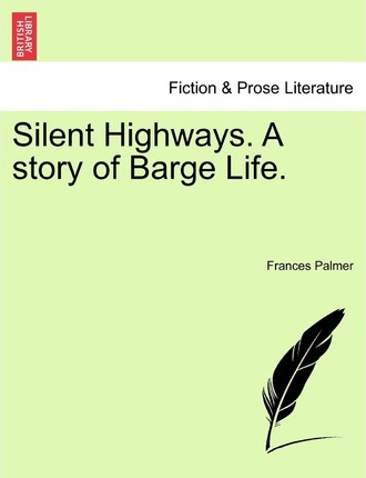 Silent Highways. a Story of Barge Life.