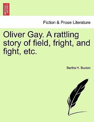 Oliver Gay. a Rattling Story of Field, Fright, and Fight, Etc.