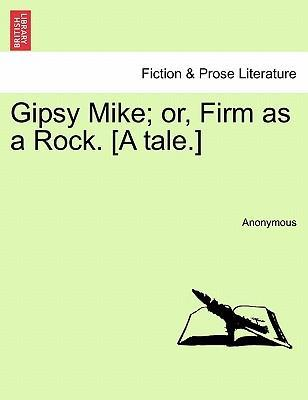 Gipsy Mike; Or, Firm as a Rock. [A Tale.]