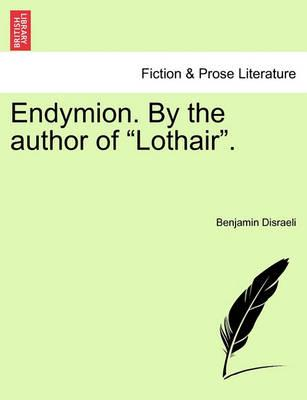 """Endymion. by the Author of """"Lothair."""""""
