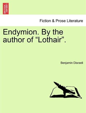 Endymion. by the Author of Lothair.