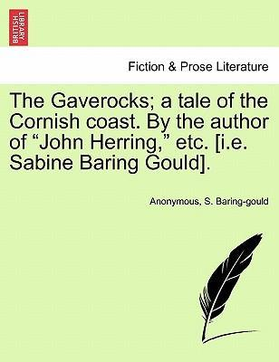 "The Gaverocks; A Tale of the Cornish Coast. by the Author of ""John Herring,"" Etc. [I.E. Sabine Baring Gould]."