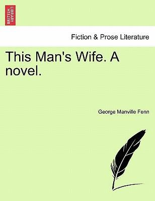 This Man's Wife. a Novel.