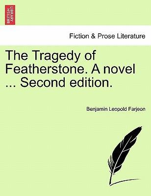 The Tragedy of Featherstone. a Novel ... Second Edition.