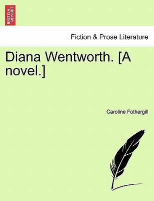 Diana Wentworth. [A Novel.]