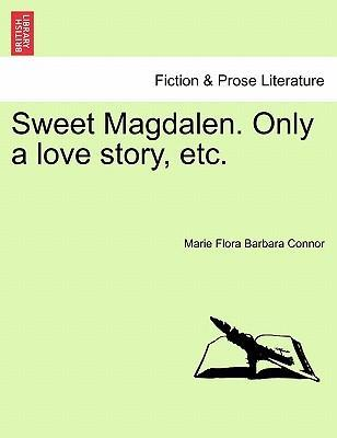 Sweet Magdalen. Only a Love Story, Etc.