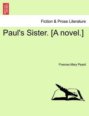 Paul's Sister. [A Novel.] Vol. II