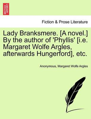 Lady Branksmere. [A Novel.] by the Author of 'Phyllis' [I.E. Margaret Wolfe Argles, Afterwards Hungerford], Etc.