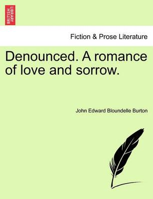 Denounced. a Romance of Love and Sorrow.