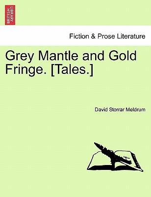 Grey Mantle and Gold Fringe. [Tales.]