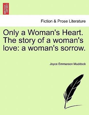 Only a Woman's Heart. the Story of a Woman's Love