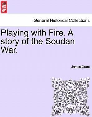 Playing with Fire. a Story of the Soudan War.