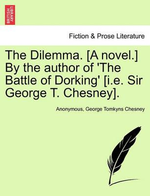 The Dilemma. [A Novel.] by the Author of 'The Battle of Dorking' [I.E. Sir George T. Chesney].