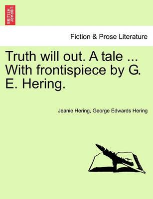 Truth Will Out. a Tale ... with Frontispiece by G. E. Hering.