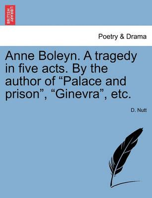 Anne Boleyn. a Tragedy in Five Acts. by the Author of Palace and Prison, Ginevra, Etc.