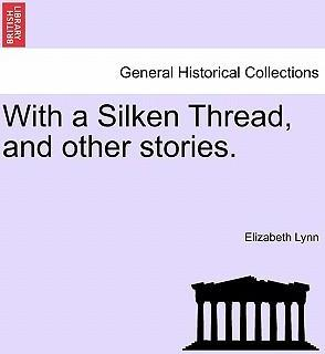 With a Silken Thread, and Other Stories. Vol. II