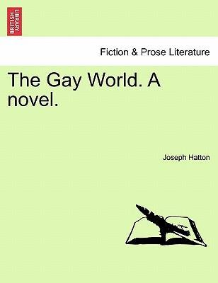 The Gay World. a Novel.