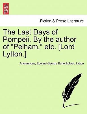 The Last Days of Pompeii. by the Author of Pelham, Etc. [Lord Lytton.] Vol. II.