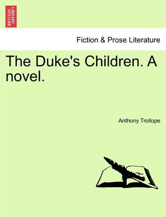 The Duke's Children. a Novel. Vol. I