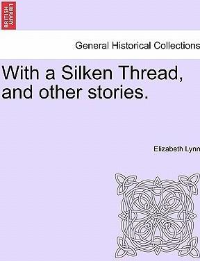 With a Silken Thread, and Other Stories. Vol. III