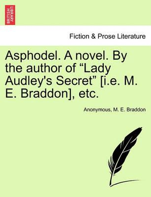 "Asphodel. a Novel. by the Author of ""Lady Audley's Secret"" [I.E. M. E. Braddon], Etc."