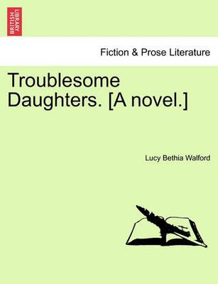 Troublesome Daughters. [A Novel.]
