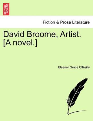 David Broome, Artist. [A Novel.]